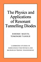 Phys Appl Resonant Tunnelling Diods (Cambridge Studies in Semiconductor Physics and Microelectronic Engineering)
