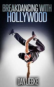 [Liebke, Dan]のBreakdancing With Hollywood (English Edition)