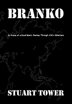 BRANKO: In Praise of a Good Man's Journey Through Life's Adventure by [Tower, Stuart]
