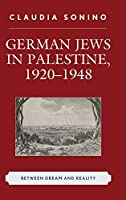 German Jews in Palestine 1920-1948: Between Dream and Reality