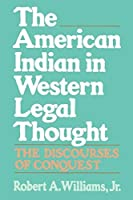 The American Indian in Western Legal Thought: The Discourses of Conquest by Robert A. Williams Jr(1992-11-26)