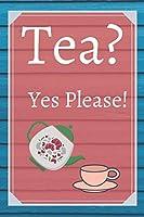 Tea? Yes Please!: Keep track of your favorite loose leaf teas
