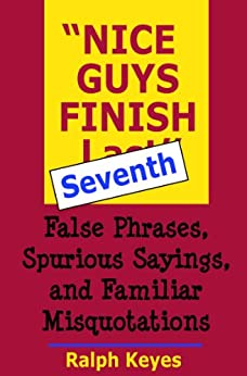 """[Keyes, Ralph]の""""Nice Guys Finish Seventh"""": False Phrases, Spurious Sayings, and Familiar Misquotations (English Edition)"""