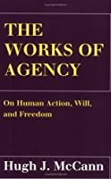 The Works of Agency: On Human Action, Will, and Freedom