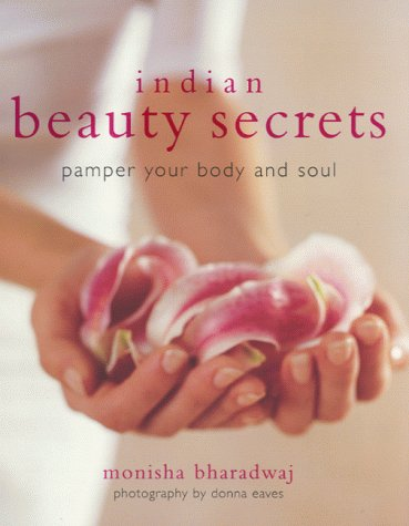 Indian Beauty Secrets: To Pamper Your Body and Soul