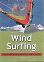 Windsurfing: The Essential Guide to Equipment and Techniques (Adventure Sports)