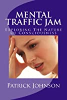 Mental Traffic Jam: Exploring the Nature of Consciousness