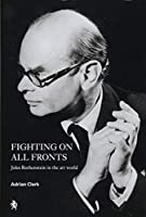 Fighting on All Fronts: John Rothenstein in the Art World