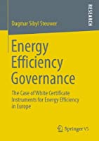 Energy Efficiency Governance: The Case of White Certificate Instruments for Energy Efficiency in Europe (Energiepolitik und Klimaschutz. Energy Policy and Climate Protection)