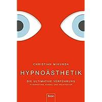 Hypnoaesthetik: Die ultimative Verfuehrung in Marketing, Handel und Architektur