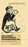 Anglo-French Relations Before the Second World War: Appeasement and Crisis (Studies in Military and Strategic History)