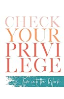 Check Your Privilege: Live into the Work