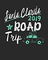 Santa Clarita Road Trip 2019: Santa Clarita Travel Journal| Santa Clarita Vacation Journal | 150 Pages 8x10 | Packing Check List | To Do Lists | Outfit Planner And Much More