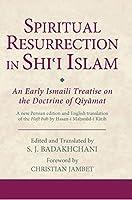 Spiritual Resurrection in Shi'i Islam: An Early Ismaili Treatise on the Doctrine of Qiyamat (Ismaili Texts and Translations)