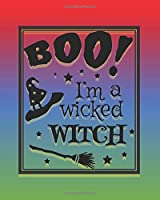 BOO I'm A Wicked Witch: Your Place To Journal All Year Long with a Halloween Theme with  BOO I'm A Wicked Witch Quote On The Front and Back Cover