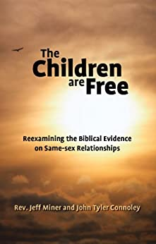 The Children Are Free: Reexamining the Biblical Evidence on Same-sex Relationships by [Miner, Jeff, John Tyler Connoley]