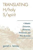 Translating H/holy S/spirit: 4 Models: Unitarian, Binitarian, Trinitarian, and Non-Sectarian