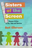 Sisters of the Screen: Women of Africa on Film, Video, and Television