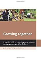 Growing Together: A Practical Guide to Promoting Social Inclusion Through Gardening and horticulture