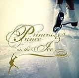 プリンセス&プリンス・オン・ジ・アイス(限定ゴールドディスク仕様盤)