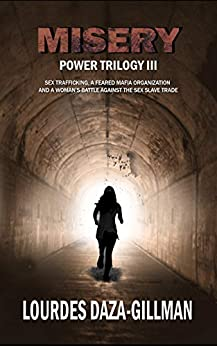 [Daza-Gillman, Lourdes]のMisery: Sex trafficking, a feared mafia organization and a woman's battle against the sex slave trade. (Power Trilogy Book 3) (English Edition)