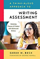 A Think-aloud Approach to Writing Assessment: Analyzing Process and Product With Adolescent Writers (Language and Literacy)