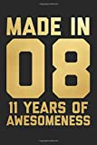 Made In 08 11 Years Of Awesomeness: Blank Lined Journal, Notebook, Diary, Planner Happy Birthday 11 Years Old Gift For Boys And Girls