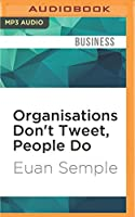 Organisations Don't Tweet, People Do: A Manager's Guid to the Social Web