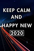 Keep Calm And Happy New 2020: Blank Lined Journal Notebook, Size 6x9, Gift Idea for Boss, Employee, Coworker, Friends, Office, Gift Ideas, Familly, Entrepreneur: Cover 10, New Year Resolutions & Goals, Christmas, Birthday