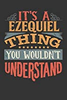 Its A Ezequiel Thing You Wouldnt Understand: Ezequiel Diary Planner Notebook Journal 6x9 Personalized Customized Gift For Someones Surname Or First Name is Ezequiel