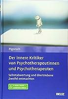 Der innere Kritiker von Psychotherapeutinnen und Psychotherapeuten: Selbstabwertung und uebertriebene Zweifel entmachten. Mit E-Book inside und Arbeitsmaterial