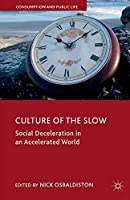 Culture of the Slow: Social Deceleration in an Accelerated World (Consumption and Public Life)