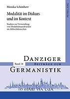 Modalitat Im Diskurs Und Im Kontext: Studien Zur Verwendung Von Modalitatsausdrucken Im Althochdeutschen (Danziger Beitraege Zur Germanistik)