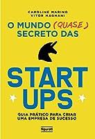 O Mundo (quase) Secreto das Startups: Guia Prático Para Criar uma Empresa de Sucesso