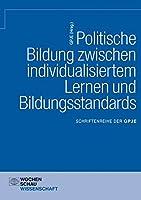 Politische Bildung zwischen individualisiertem Lernen und Bildungsstandards: Schriftenreihe der GPJE