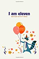 I am Eleven: Birthday Activity Book: Unique Birthday Memory Keepsake Book for 11 year old girl or boy. Kids Interview Questions, Story Writing, Drawing and more.