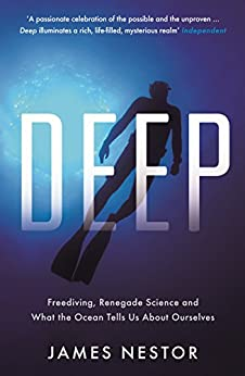 Deep: Freediving, Renegade Science and What the Ocean Tells Us About Ourselves by [Nestor, James]
