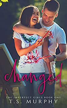 Changed: (New Adult Romance) (The Imperfect Girls Book 1) by [Murphy, T. S.]