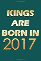 Kings Are Born In 2017 Notebook: Lined Notebook/Journal Gift 120 Pages, 6x9 Soft Cover, Matte Finish, Green  Cover
