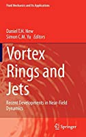 Vortex Rings and Jets: Recent Developments in Near-Field Dynamics (Fluid Mechanics and Its Applications)