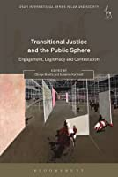 Transitional Justice and the Public Sphere: Engagement, Legitimacy and Contestation (Onati International Series in Law and Society)