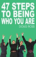 47 Steps To Being Who You Are