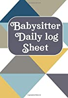 Babysitter Daily Log Sheet: Journal /Notebook For Boys And Girls Log Actives like Feed, Diaper changes, Sleep To Do List And Notes (Babysister Appreciation Gifts)