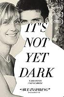 It's Not Yet Dark [並行輸入品]