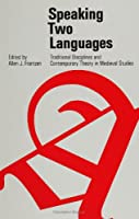 Speaking Two Languages: Traditional Disciplines and Contemporary Theory in Medieval Studies (Suny Series in Medieval Studies)