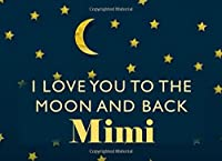 I Love You To the Moon and Back Mimi: Grandma - What I Love About You - Fill In The Blank Book Gift - You Are Loved Prompt Journal - Reasons I Love You Write In List