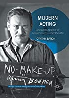 Modern Acting: The Lost Chapter of American Film and Theatre (Palgrave Studies in Screen Industries and Performance)
