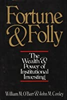 Fortune and Folly: The Wealth and Power of Institutional Investing