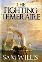 "The ""Fighting Temeraire"": Legend of Trafalgar (Hearts of Oak Trilogy)"