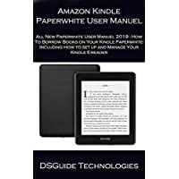 Amazon Kindle Paperwhite User Manuel  All New Paperwhite User Manuel 2019 - How To Borrow Books on Your Kindle Paperwhite- Including How to set up and Manage Your Kindle E-reader (English Edition)